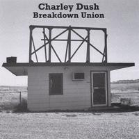 Purchase Charley Dush - Breakdown Union
