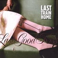Purchase Last Train Home - Last Good Kiss