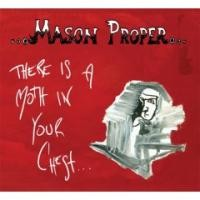 Purchase Mason Proper - There Is A Moth In Your Chest