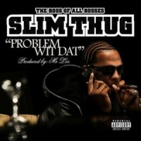 Purchase Slim Thug - Problem Wit Dat