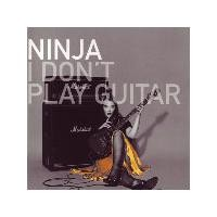Purchase Ninja - I Don't Play Guitar