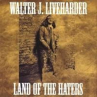 Purchase Walter J. Liveharder - Land Of The Haters