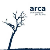 Purchase Arca - On Ne Distinguait Plus Les Têtes