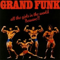 Purchase Grand Funk - All The Girls In The World Beware !!!