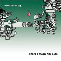 Purchase Wagon Christ - Sorry I Make You Lush