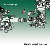 Purchase Wagon Christ - Sorry I Make You Lush