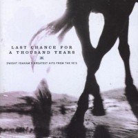 Purchase Dwight Yoakam - Last Chance For A Thousands Years