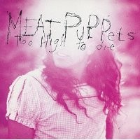 Purchase Meat Puppets - Too High To Die