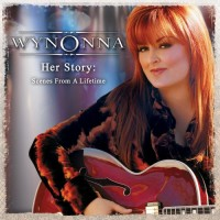 Purchase Wynonna - Her Story Scenes From A Lifetime (1 Of 2)