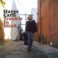 Purchase Hayes Carll - Trouble In Mind