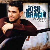 Purchase Josh Gracin - We Weren't Crazy