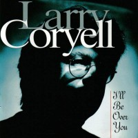 Purchase Larry Coryell - I'll Be Over You