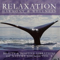 Purchase Relaxation: Harmony & Wellness - Beauty & Positive Vibrations Of Nature Sounds Vol.6