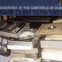 Purchase Scientist - At The Controls Of Dub (Rare Dubs 1979-1980)