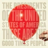 Purchase The Presidents Of The United States Of America - These Are The Good Times People