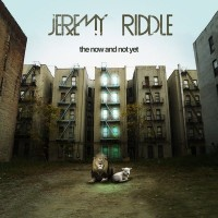 Purchase Jeremy Riddle - The Now & Not Yet