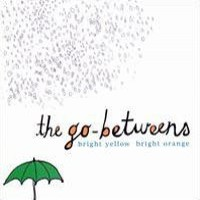 Purchase The Go-Betweens - Bright Yellow Bright Orange