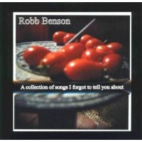 Purchase Robb Benson - A Collection Of Songs I Forgot To Tell You About