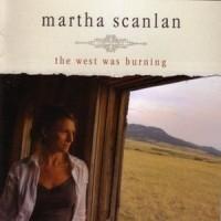 Purchase Martha Scanlan - The West Was Burning CD