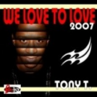 Purchase Tony T. - We Love to Love 2007 CDS