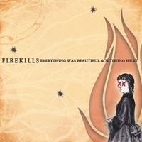 Purchase Firekills - Everything Was Beautiful & Nothing Hurt