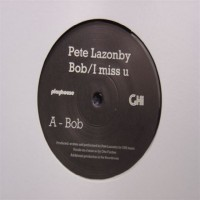 Purchase Pete Lazonby - Bob / I Miss U (PLAY135) Vinyl