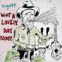 Purchase Bigott - What A Lovely Day Today