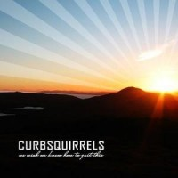 Purchase Curbsquirrels - We Wish We Knew How To Quit This