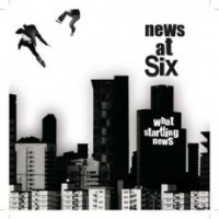 Purchase News At Six - What Startling News
