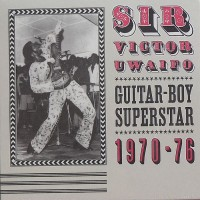 Purchase Sir Victor Uwaifo - Guitar-Boy Superstar 1970-76
