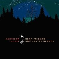 Purchase American Steel - Dear Friends and Gentle Hearts