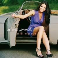 Purchase Melissa Morgan - Until I Met You