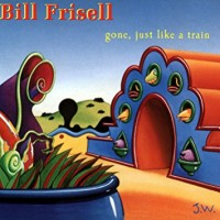 Purchase Bill Frisell - Gone, Just Like A Train