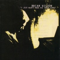 Purchase Brian Wilson - I Just Wasn't Made For These Times