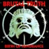 Purchase Brutal Truth - Birth of Ignorance