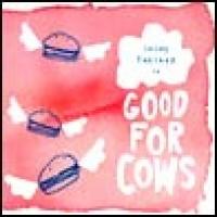 Purchase Good For Cows - Bebop Fantasy