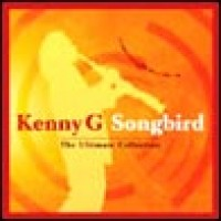 Purchase Kenny G - Songbird The Ultimate Collection
