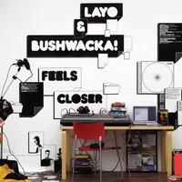 Purchase Layo & Bushwacka! - Feels Closer
