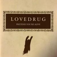 Purchase Lovedrug - Pretend You're Alive