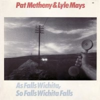 Purchase Pat Metheny & Lyle Mays - As Falls Wichita, So Falls Wichita Falls