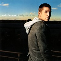 Purchase Rob Thomas - Lonely No More (CDS)