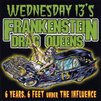 Purchase Wednesday 13 - Frankenstein Drag Queens - 6 Years, 6 Feet Under the Influence