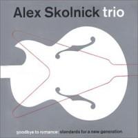 Purchase Alex Skolnick Trio - Goodbye To Romance: Standards For A New Generation
