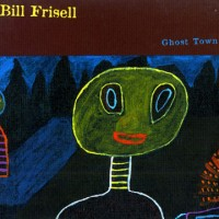 Purchase Bill Frisell - Ghost Town