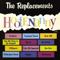 Purchase The Replacements - Hootenanny (Deluxe Edition)