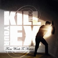 Purchase Kill Your Ex - From Words To Motion