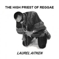 Purchase Laurel Aitken - The High Priest Of Reggae