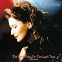 Purchase Shania Twain - The First Time... For The Last Time (Deluxe Edition) CD1