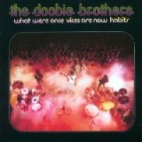 Purchase The Doobie Brothers - What Were Once Vices Are Now Habits