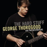 Purchase George Thorogood & the Destroyers - The Hard Stuff